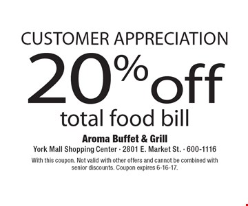 customer appreciation 20% off total food bill. With this coupon. Not valid with other offers and cannot be combined with senior discounts. Coupon expires 6-16-17.