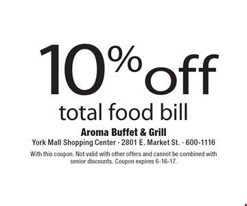 10% off total food bill. With this coupon. Not valid with other offers and cannot be combined with senior discounts. Coupon expires 6-16-17.