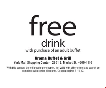 free drink with purchase of an adult buffet. With this coupon. Up to 5 people per coupon. Not valid with other offers and cannot be combined with senior discounts. Coupon expires 6-16-17.