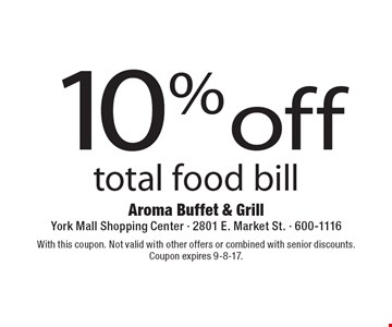 10% off total food bill. With this coupon. Not valid with other offers or combined with senior discounts. Coupon expires 9-8-17.