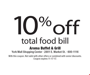 10% off total food bill. With this coupon. Not valid with other offers or combined with senior discounts. Coupon expires 11-17-17.
