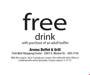 Free drink with purchase of an adult buffet. With this coupon. Up to 5 people per coupon. Not valid with other offers or combined with senior discounts. Coupon expires 11-17-17.