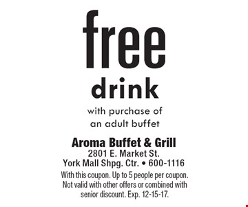 Free drink with purchase of an adult buffet. With this coupon. Up to 5 people per coupon. Not valid with other offers or combined with senior discount. Exp. 12-15-17.