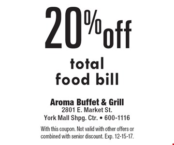 20% off total food bill. With this coupon. Not valid with other offers or combined with senior discount. Exp. 12-15-17.