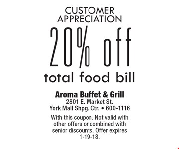 Customer Appreciation, 20% off total food bill. With this coupon. Not valid with other offers or combined with senior discounts. Offer expires 1-19-18.