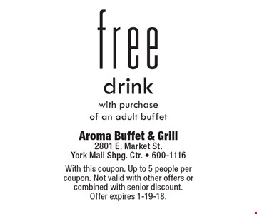 Free drink with purchase of an adult buffet. With this coupon. Up to 5 people per coupon. Not valid with other offers or combined with senior discount. Offer expires 1-19-18.
