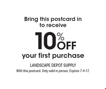 Bring this postcard in to receive10% Off your first purchase. With this postcard. Only valid in person. Expires 7-4-17.
