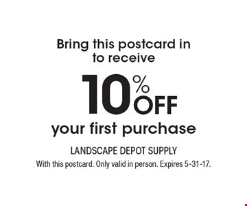 Bring this postcard in to receive 10% Off your first purchase. With this postcard. Only valid in person. Expires 5-31-17.