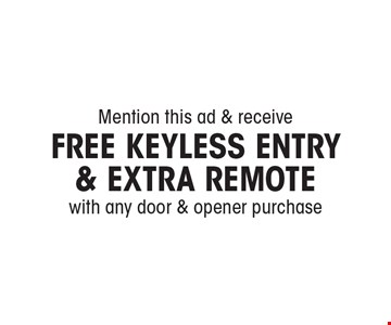 Mention this ad & receive Free Keyless Entry & Extra Remote with any door & opener purchase.