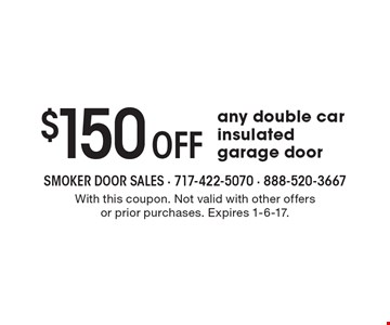 $150 Off any double car insulated garage door. With this coupon. Not valid with other offers or prior purchases. Expires 1-6-17.