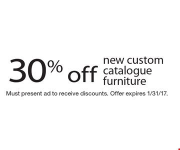 30% off new custom catalogue furniture. Must present ad to receive discounts. Offer expires 1/31/17.