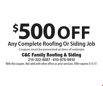 $500 off Any Complete Roofing Or Siding Job Coupon must be presented at time of estimate. With this coupon. Not valid with other offers or prior services. Offer expires 5-5-17.