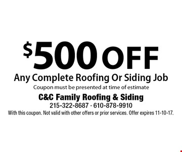 $500 Off Any Complete Roofing Or Siding Job. Coupon must be presented at time of estimate. With this coupon. Not valid with other offers or prior services. Offer expires 11-10-17.