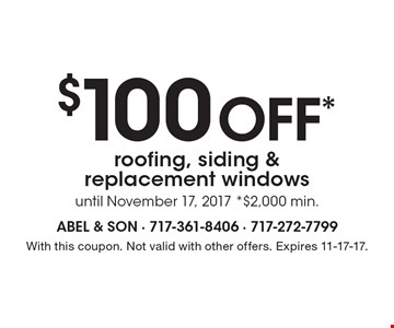 $100off* roofing, siding & replacement windows until November 17, 2017 *$2,000 min. With this coupon. Not valid with other offers. Expires 11-17-17.