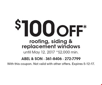 $100 off* roofing, siding & replacement windows until May 12, 2017 *$2,000 min.. With this coupon. Not valid with other offers. Expires 5-12-17.