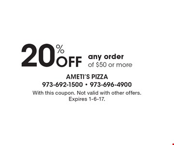 20% Off any order of $50 or more. With this coupon. Not valid with other offers. Expires 1-6-17.