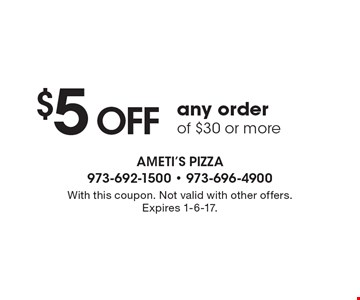 $5 OFF any order of $30 or more. With this coupon. Not valid with other offers. Expires 1-6-17.