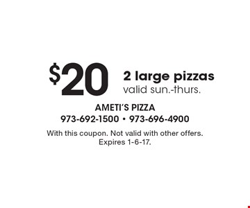$20 2 large pizzas. Valid sun.-thurs. With this coupon. Not valid with other offers. Expires 1-6-17.