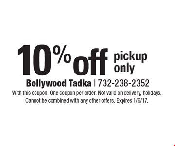 10% off pickup only. With this coupon. One coupon per order. Not valid on delivery, holidays. Cannot be combined with any other offers. Expires 1/6/17.