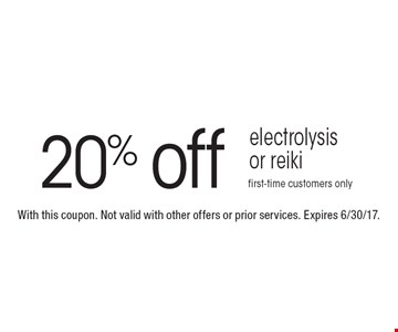 20% off electrolysis or reiki first-time customers only. With this coupon. Not valid with other offers or prior services. Expires 6/30/17.
