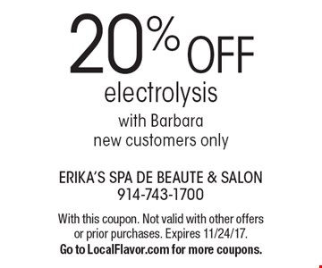 20% OFF electrolysis with Barbara, new customers only. With this coupon. Not valid with other offers or prior purchases. Expires 11/24/17. Go to LocalFlavor.com for more coupons.