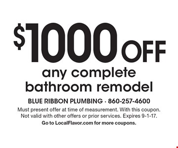 $1000 off any complete bathroom remodel. Must present offer at time of measurement. With this coupon. Not valid with other offers or prior services. Expires 9-1-17. Go to LocalFlavor.com for more coupons.