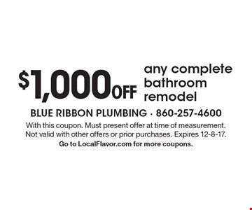 $1,000 off any complete bathroom remodel. With this coupon. Must present offer at time of measurement. Not valid with other offers or prior purchases. Expires 12-8-17. Go to LocalFlavor.com for more coupons.