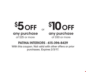 $5 off any purchase of $25 or more  OR $10 off any purchase of $50 or more. With this coupon. Not valid with other offers or prior purchases. Expires 2/3/17.