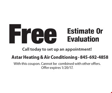 Free Estimate Or Evaluation Call today to set up an appointment! With this coupon. Cannot be combined with other offers. Offer expires 1/20/17.
