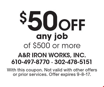 $50 off any job of $500 or more. With this coupon. Not valid with other offers or prior services. Offer expires 9-8-17.