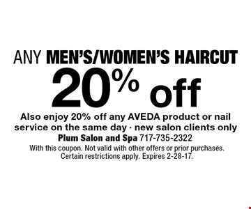 20% off any men's/women's haircut. Also enjoy 20% off any AVEDA product or nail service on the same day. New salon clients only. With this coupon. Not valid with other offers or prior purchases. Certain restrictions apply. Expires 2-28-17.