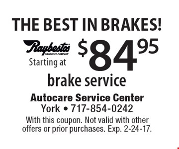 The Best In Brakes! $84.95 brake service. With this coupon. Not valid with other offers or prior purchases. Exp. 2-24-17.