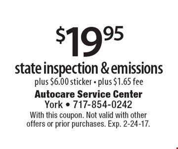$19.95 state inspection & emissions, plus $6.00 sticker, plus $1.65 fee. With this coupon. Not valid with other offers or prior purchases. Exp. 2-24-17.