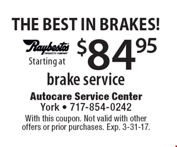 THE BEST IN BRAKES! Starting at $84.95 brake service. With this coupon. Not valid with other offers or prior purchases. Exp. 3-31-17.