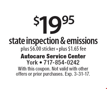 $19.95 state inspection & emissions plus $6.00 sticker - plus $1.65 fee. With this coupon. Not valid with other offers or prior purchases. Exp. 3-31-17.