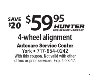 Save $20 $59.95 4-wheel alignment. With this coupon. Not valid with other offers or prior services. Exp. 4-28-17.