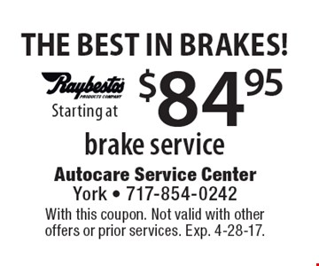 THE BEST IN BRAKES! $84.95 brake service. With this coupon. Not valid with other offers or prior services. Exp. 4-28-17.