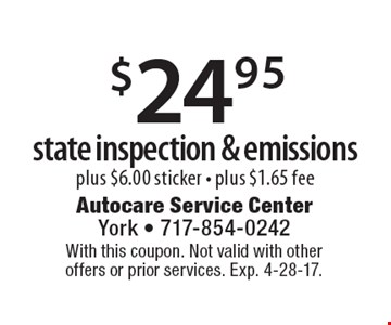 $24.95 state inspection & emissions plus $6.00 sticker - plus $1.65 fee. With this coupon. Not valid with otheroffers or prior services. Exp. 4-28-17.