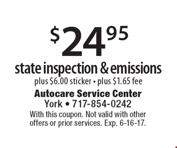 $24.95 state inspection & emissions. plus $6.00 sticker, plus $1.65 fee. With this coupon. Not valid with otheroffers or prior services. Exp. 6-16-17.