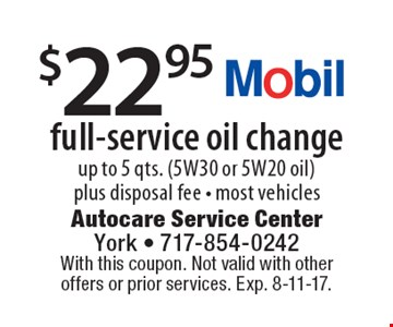 $22.95 full-service oil change, up to 5 qts. (5W30 or 5W20 oil) plus disposal fee - most vehicles. With this coupon. Not valid with other offers or prior services. Exp. 8-11-17.