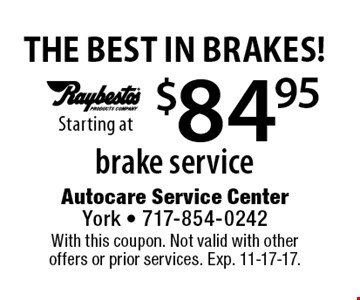 THE BEST IN BRAKES! Starting at $84.95 brake service. With this coupon. Not valid with other offers or prior services. Exp. 11-17-17.