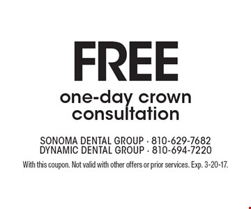 Free one-day crown consultation. With this coupon. Not valid with other offers or prior services. Exp. 3-20-17.