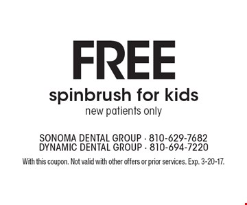 Free spinbrush for kids. New patients only. With this coupon. Not valid with other offers or prior services. Exp. 3-20-17.