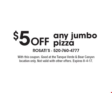 $5 off any jumbo pizza. With this coupon. Good at the Tanque Verde & Bear Canyon location only. Not valid with other offers. Expires 8-4-17.