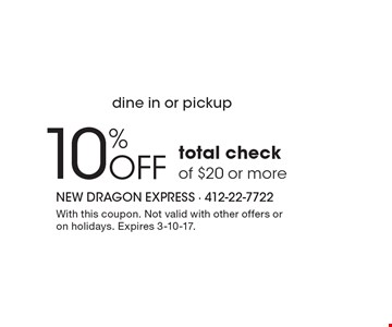 Dine in or pickup. 10% OFF total check of $20 or more. With this coupon. Not valid with other offers or on holidays. Expires 3-10-17.