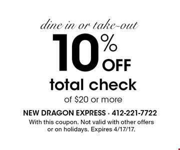 dine in or take-out 10% OFF total check of $20 or more. With this coupon. Not valid with other offers or on holidays. Expires 4/17/17.