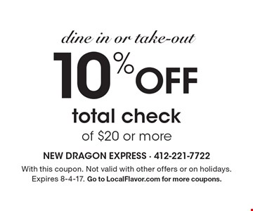Dine in or Take-out. 10% OFF total check of $20 or more. With this coupon. Not valid with other offers or on holidays. Expires 8-4-17. Go to LocalFlavor.com for more coupons.