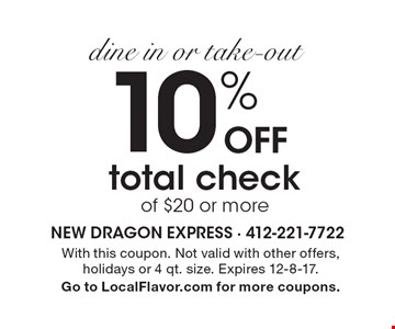 Dine in or take-out. 10% OFF total check of $20 or more. With this coupon. Not valid with other offers, holidays or 4 qt. size. Expires 12-8-17. Go to LocalFlavor.com for more coupons.