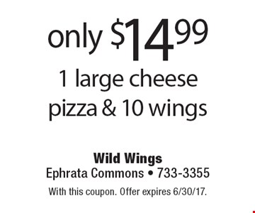 Only $14.99 1 large cheese pizza & 10 wings. With this coupon. Offer expires 6/30/17.