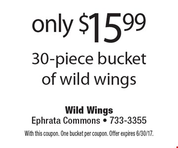 Only $15.99 30-piece bucket of wild wings. With this coupon. One bucket per coupon. Offer expires 6/30/17.